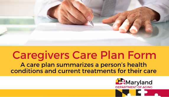 Caregivers Care Plan Form. A care plan summarises a person's health conditions and current treatments for their care. Visit this website to access the care plan form: https://www.cdc.gov/aging/caregiving/pdf/Complete-Care-Plan-Form-508.pdf