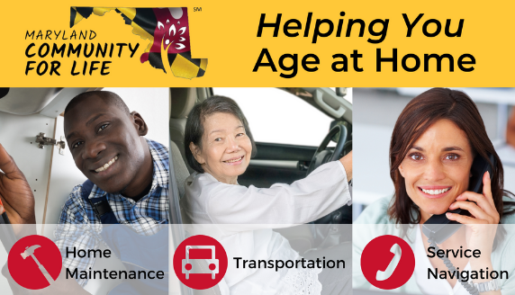 The Maryland Community for Life (CFL) is a creative and unique program that provides a package of services for homeowners and renters. To learn more, visit: https://aging.maryland.gov/Pages/community-for-life.aspx