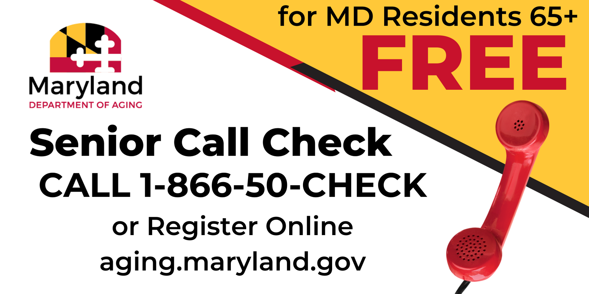 For MD Residents 65+ Free Senior Call Check Call 1-866-50-CHECK or register aging.maryland.gov